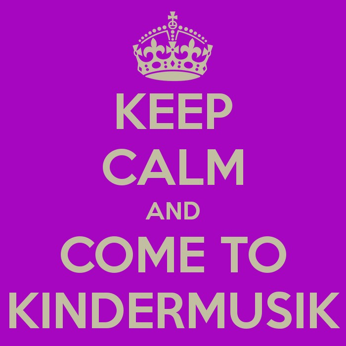 Keep Calm and Come to Kindermusik
