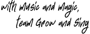 with music and magic, The Grow and Sing Team